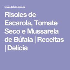 Risoles de Escarola, Tomate Seco e Mussarela de Búfala   Receitas   Delícia