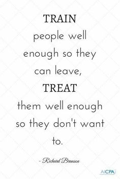 """Job & Work Motivation quote """"Train people well enough so they can leave, treat them well enough so they don'. The quote Richard Branson Frases, Richard Branson Zitate, John Maxwell, Great Quotes, Quotes To Live By, Inspirational Quotes, Unique Quotes, Wisdom Quotes, Quotes Quotes"""