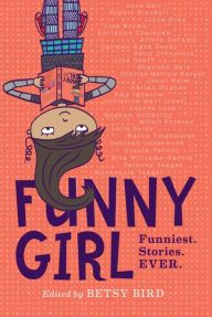 """Funny Girl"" by Betsy Bird. ""Funny Girl is a collection of uproarious stories, rollicking comics, rib-tickling wit, and more, from 25 of today's funniest female writers for kids. Funny Stories, Short Stories, 4th Grade Books, New Books, Good Books, Funny Books For Kids, Book Funny, Thing 1, Chapter Books"