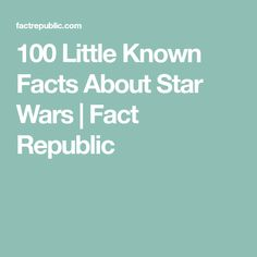 100 Little Known Facts About Star Wars | Fact Republic