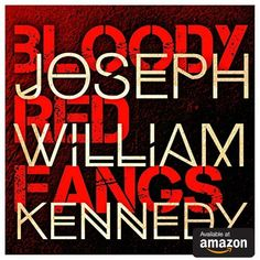 New EP by Electronic Rocker - Joseph William Kennedy - Bloody Red Fangs. Joseph Williams, September, Red, Rouge