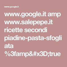 www.google.it amp www.salepepe.it ricette secondi piadine-pasta-sfogliata %3famp=true