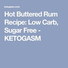 Hot Buttered Rum Recipe: Low Carb, Sugar Free - KETOGASM