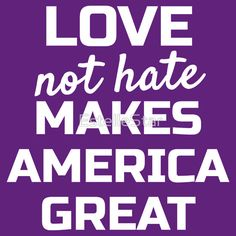 sweatshirt, poster, t shirt (womens or mens), or hoodie - Love Not Hate Makes America Great. (Million) Womens March on Washington, Los Angeles, New York, Denver, Portland, etc. Not My President, anti-Trump, Protest, feminism, pro-tolerance, womens rights, LBGTQ, gay people, etc.