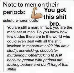 Note to men on their periods: you got this shit bro.