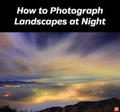 How To Photograph Landscapes At Night