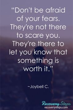 """Motivational Quotes:""""Don't be afraid of your fears. They're not there to scare you. They're there to let you know that something is worth it."""" Follow: https://www.pinterest.com/RecoverySteps/"""