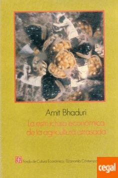 La estructura económica de la agricultura atrasada / Amit Bhaduri.-- México : Fondo de Cultura económica, 1987 en http://absysnet.bbtk.ull.es/cgi-bin/abnetopac?TITN=123847