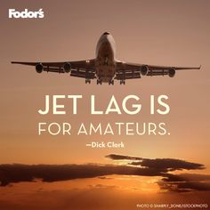 Jet lag is for amateurs - travel quote