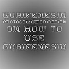 Guaifenesin Protocol:Information on how to use Guaifenesin