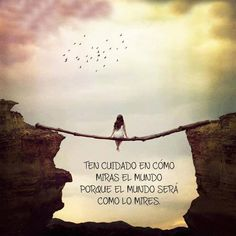 Ten cuidado de cómo miras el mundo. #Quotes #Citas #Palma