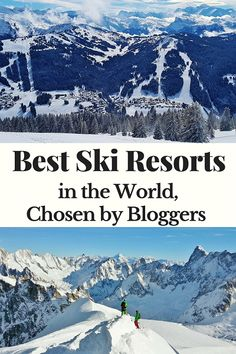 Best Ski Resorts in the world, chosen by Bloggers. FromAlyeska Alaska to Val d'Isere France. See why these places are their favourite resorts in the world.