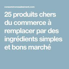 25 produits chers du commerce à remplacer par des ingrédients simples et bons marché