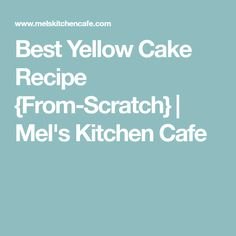 Best Yellow Cake Recipe {From-Scratch}   Mel's Kitchen Cafe