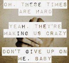 THE SCRIPT's photo lyric quote #band #music DON'T GIVE UP ON ME. BABY