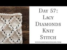 Day 57 : Lacy Diamond Knit Stitch : #100daysofknitstitches – Brome Fields