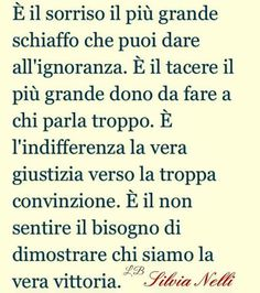 Sorridere contro l'ignoranza Some Quotes, Words Quotes, Quotes To Live By, The Words, Italian Quotes, Quotes About Everything, Something To Remember, Inspirational Phrases, Good Thoughts