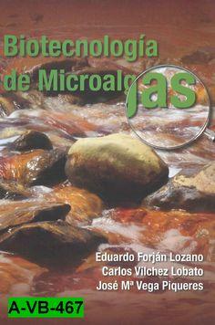 Biotecnología de microalgas / Eduardo Forján Lozano, Carlos Vílchez Lobato, José Mª Vega Piqueres