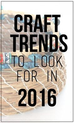 craft trends to look for in 2016 selling craftscrafts