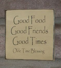 Good Food, Good Friends, Good Times, Olde Time Blessing - Primitive Country Sign. $15.00, via Etsy.