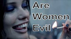 Are Women Evil - MGTOW