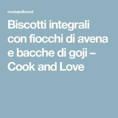 Biscotti integrali con fiocchi di avena e bacche di goji – Cook and Love