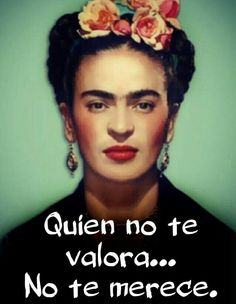 Translated he doesn't value you He doesn't deserve you. So leave his ass. Frieda Kahlo Quotes, Frida Quotes, Boss Quotes, Art Quotes, Life Quotes, Inspirational Quotes, Frida Kahlo Portraits, Stupid Love, Scrapbook Quotes