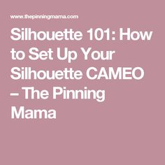Silhouette 101: How to Set Up Your Silhouette CAMEO – The Pinning Mama