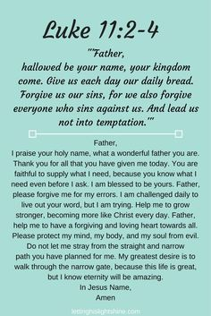 """Luke - A Bit of Bible: """"'Father, hallowed be your name, your kingdom come. Give us each day our daily bread. Forgive us our sins, for we also forgive everyone who sins against us. And lead us … Prayer Times, Prayer Scriptures, Bible Prayers, Faith Prayer, God Prayer, Power Of Prayer, Prayer Quotes, Bible Verses Quotes, Faith Quotes"""
