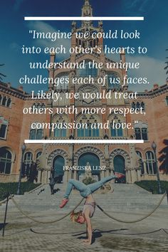 "Inspirational Quote of the Day by Franziska Lenz ""Imagine we could look into each other's hearts to understand the unique challenges each of us faces. Likely, we would treat others with more respect, compassion and love. Iyengar Yoga, Ashtanga Yoga, Vinyasa Yoga, How To Start Yoga, Learn Yoga, Yoga At Home, At Home Gym, Pilates Reformer Exercises, Pilates Yoga"