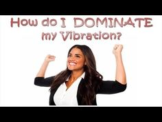 Abraham Hicks: How do I DOMINATE my Vibration?