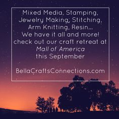 Can you believe it? We have all these terrific workshops waiting just for you! But, you have to sign up soon~ some of our workshops are already unavailable!!!! If you don't want to miss out, register today!  BellaCraftsConnections.com