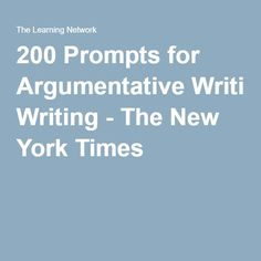200 Prompts for Argumentative Writing - The New York Times