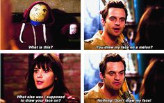 "Nick & Jess. New Girl. ""What else was I supposed to draw your face on?"""