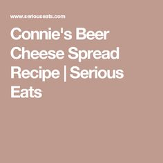 Connie's Beer Cheese Spread Recipe | Serious Eats