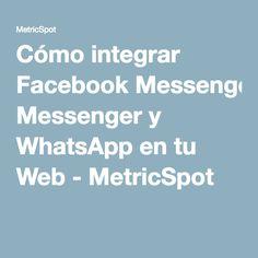 Cómo integrar Facebook Messenger y WhatsApp en tu Web - MetricSpot