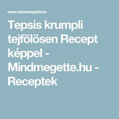 Tepsis krumpli tejfölösen Recept képpel - Mindmegette.hu - Receptek