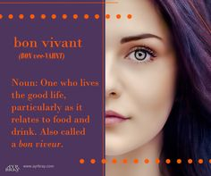 Bon vivant - Noun: One who lives the good life, particularly as it relates to food and drink. Also called a bon viveur. This definition brought to you by regency historical author Ayr Bray, who is also a Jane Austen fan or Janeite. Her favorite book is Pride and Prejudice.