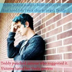 Harry Potter Next Generation Confessions - Some people used to believe that Victoire had used her Veela charm to get Teddy. Teddy punched anyone who suggested it. Victoire hated her Veela powers
