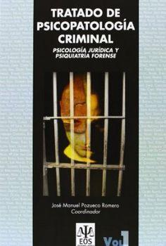 Tratado de psicopatología criminal : psicología jurídica y psiquiatría forense / José Manuel Pozueco Romero, (coordinador)