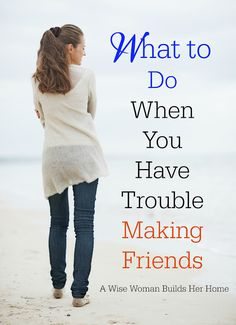 A Wise Woman Builds Her Home: What to Do When You Have Trouble Making Friends