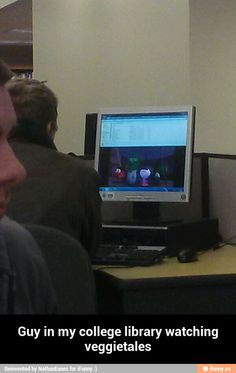 Guy in my college library watching veggietales