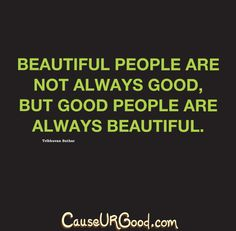 Beautiful People Are Not Always Good, But Good People Are Always Beautiful. ~ Tribhuvan Suthar  www.causeurgood.com  #quotes #people