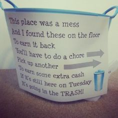 This is a good way to teach a child to take care of what is theirs and be responsible for their messes.