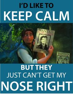 Disney's Tangled: I'd like to keep calm but they just can't get my nose right