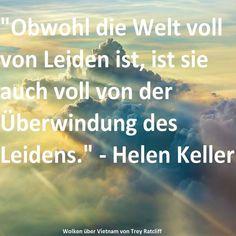 """""""Obwohl die Welt voll von Leiden ist, ist sie auch voll von der Überwindung des Leidens."""" - Helen Keller #zitat #zitate #HelenKeller"""