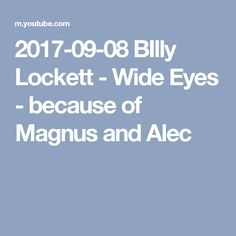 2017-09-08 BIlly Lockett - Wide Eyes - because of Magnus and Alec