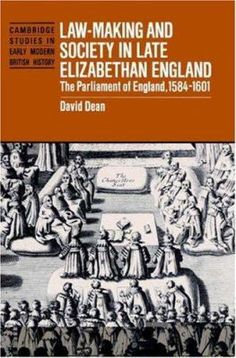 """D. M. Dean. """"Law-making and society in late Elizabethan England : the parliament of England, 1584-1601."""" JN525.D43 1996"""