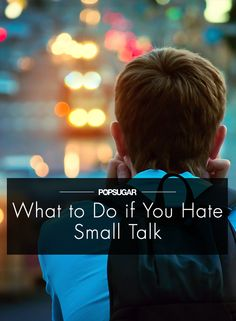 Hate Talking to Strangers? This Tactic Will Help You