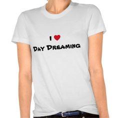 I Love Day Dreaming Heart T-shirt. Customizable.